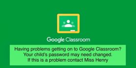 Problems with getting on to Google Classroom.